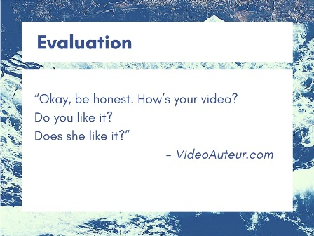 The fourth basic principle of making videos is about evaluation.