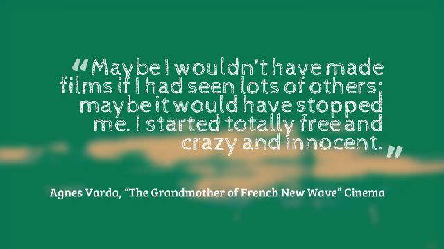 A quote from Agnes Varda,'The Grandmother of French New Wave' Cinema.