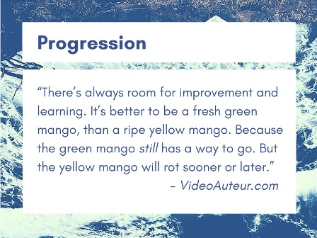 The fifth basic principle in making videos is about progression or improvement.