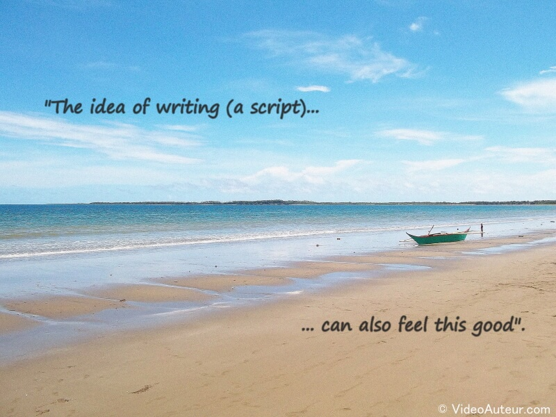 The idea of writing a script can also feel good, like being on a beach.