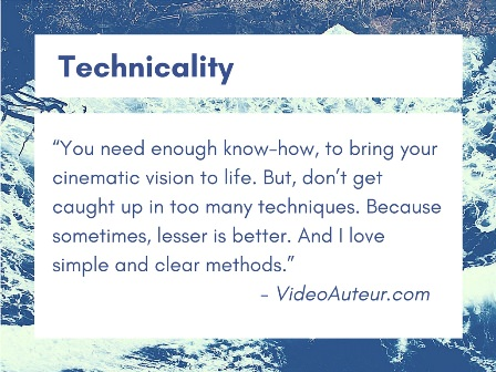 The third basic principle of making videos has to do with technicality.